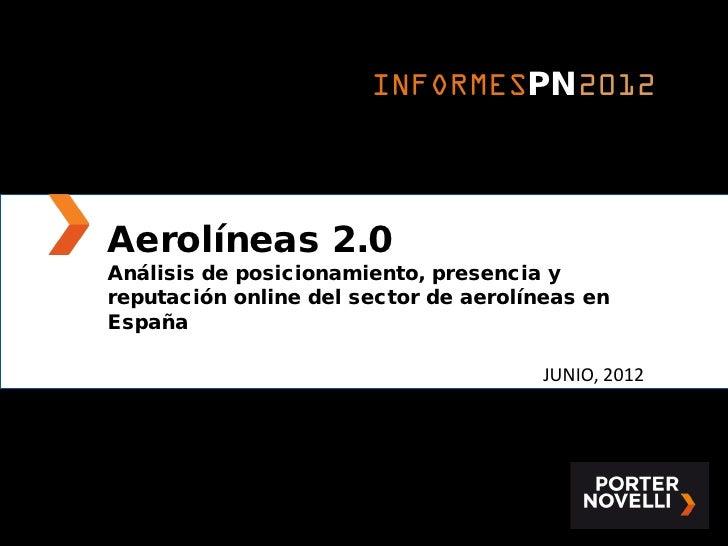 INFORMESPN2012Aerolíneas 2.0Análisis de posicionamiento, presencia yreputación online del sector de aerolíneas enEspaña   ...