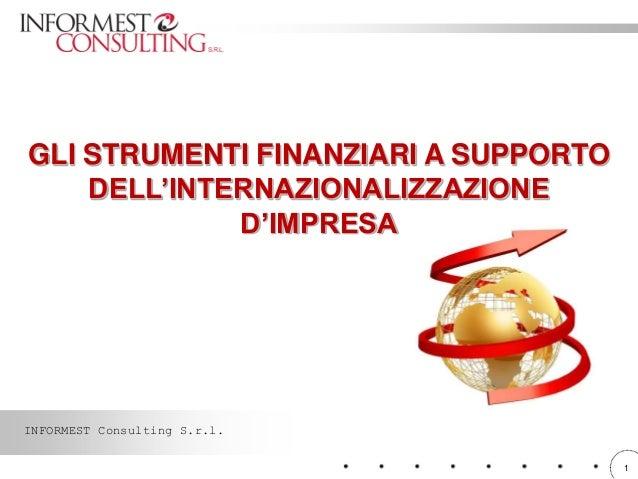 1 GLI STRUMENTI FINANZIARI A SUPPORTO DELL'INTERNAZIONALIZZAZIONE D'IMPRESA INFORMEST Consulting S.r.l.