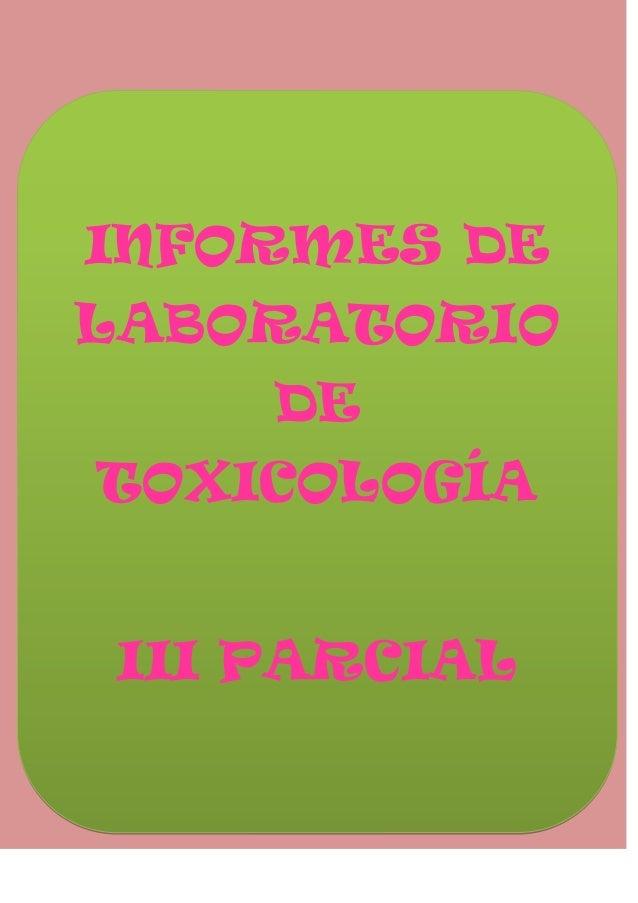 INFORMES DE LABORATORIO DE TOXICOLOGÍA III PARCIAL