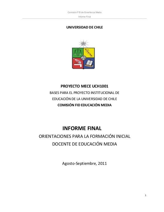 Comisión FID de Enseñanza Media Informe Final 1 UNIVERSIDAD DE CHILE PROYECTO MECE UCH1001 BASES PARA EL PROYECTO INSTITUC...