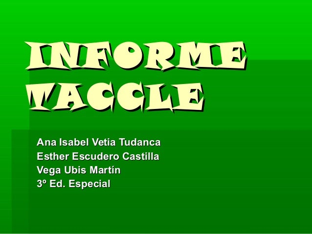 INFORMEINFORME TACCLETACCLE Ana Isabel Vetia TudancaAna Isabel Vetia Tudanca Esther Escudero CastillaEsther Escudero Casti...