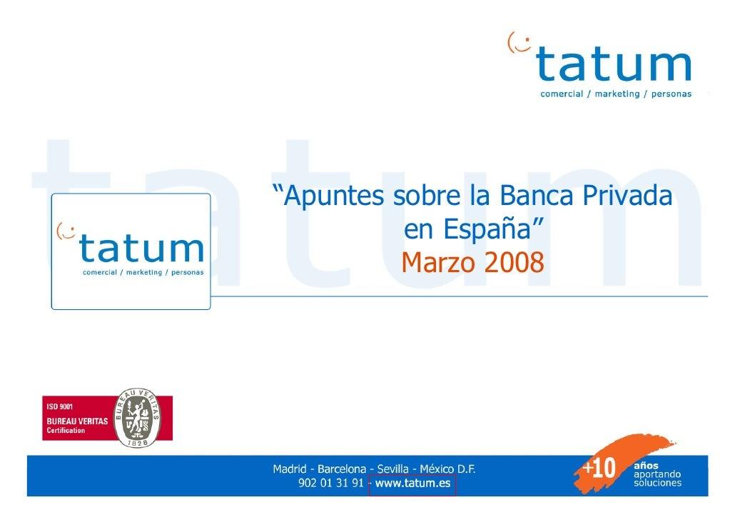 """""""Apuntes sobre la Banca Privada                        en España""""                        Marzo 2008     Marzo 2008        ..."""