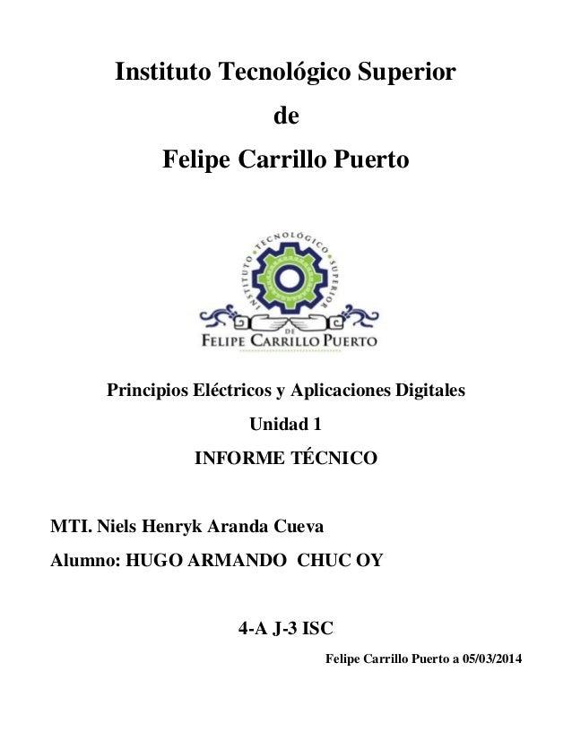 Instituto Tecnológico Superior de Felipe Carrillo Puerto  Principios Eléctricos y Aplicaciones Digitales Unidad 1 INFORME ...