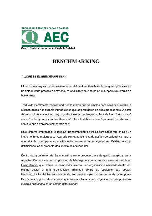 Centro Nacional de Información de la Calidad BENCHMARKING 1. ¿QUÉ ES EL BENCHMARKING? El Benchmarking es un proceso en vir...