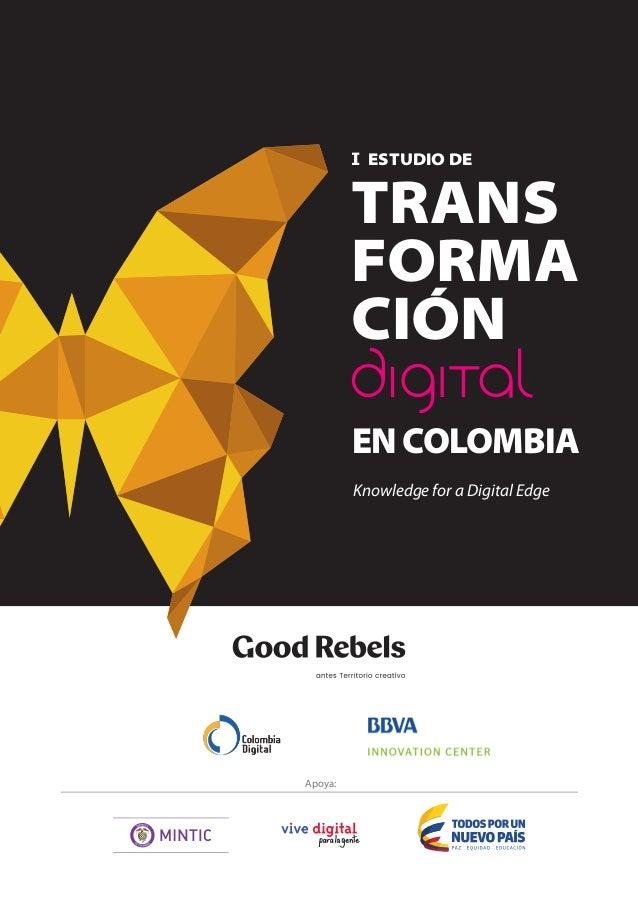 Knowledge for a Digital Edge I ESTUDIO DE TRANS FORMA CIÓN EN COLOMBIA ¿Cómo puede tu empresa abordar la era digital? Desc...