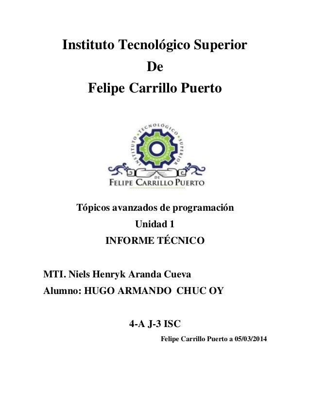 Instituto Tecnológico Superior De Felipe Carrillo Puerto  Tópicos avanzados de programación Unidad 1 INFORME TÉCNICO MTI. ...