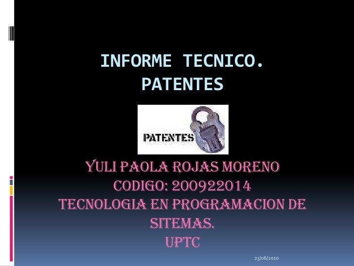 INFORME TECNICO.PATENTESYULI PAOLA ROJAS MORENOCODIGO: 200922014TECNOLOGIA EN PROGRAMACION DE SITEMAS.UPTC<br />23/06/2010...