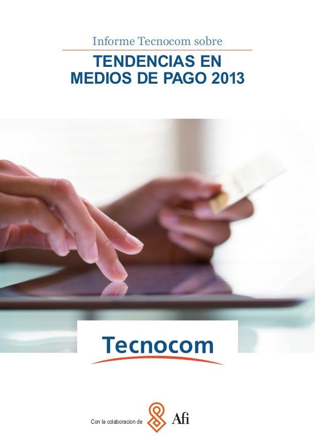 Informe Tecnocom sobre  TENDENCIAS EN MEDIOS DE PAGO 2013  Con la colaboracion de