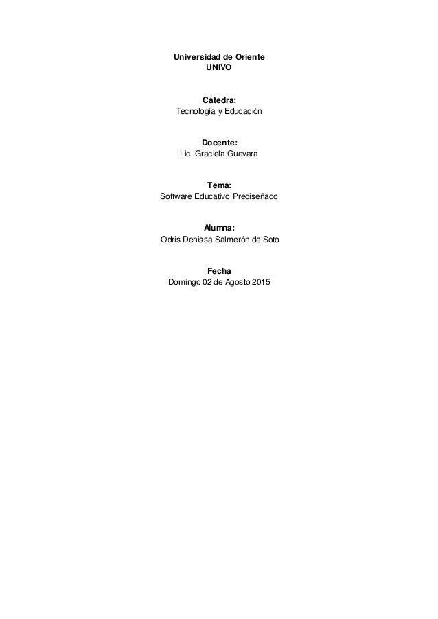Universidad de Oriente UNIVO Cátedra: Tecnología y Educación Docente: Lic. Graciela Guevara Tema: Software Educativo Predi...