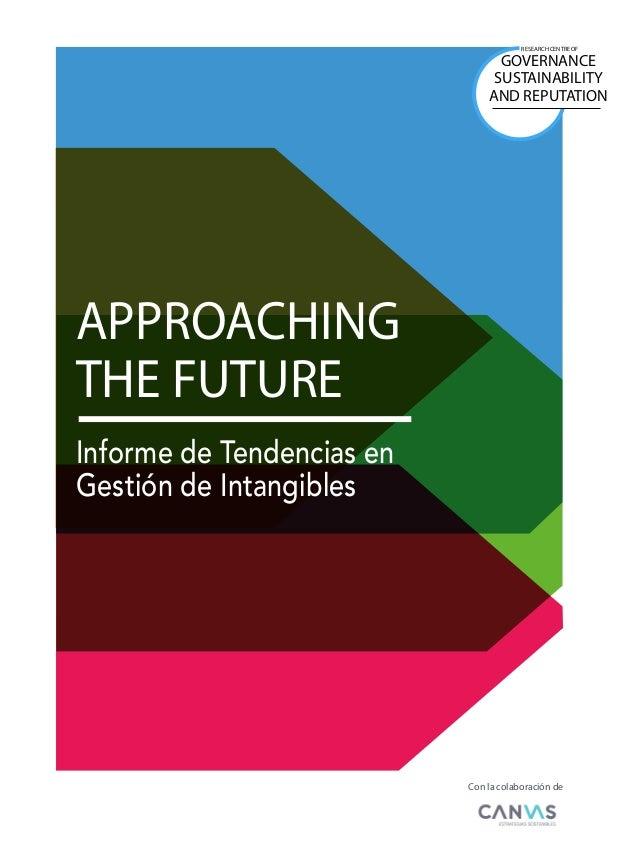 APPROACHING THE FUTURE Informe de Tendencias en Gestión de Intangibles RESEARCH CENTRE OF GOVERNANCE SUSTAINABILITY AND RE...