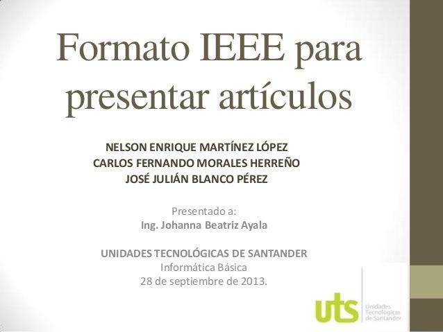 Formato IEEE para presentar artículos NELSON ENRIQUE MARTÍNEZ LÓPEZ CARLOS FERNANDO MORALES HERREÑO JOSÉ JULIÁN BLANCO PÉR...