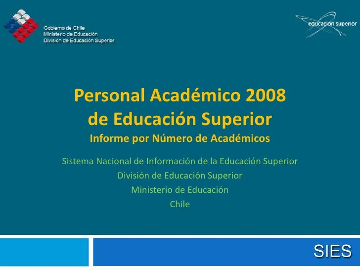 Personal Académico 2008    de Educación Superior       Informe por Número de Académicos Sistema Nacional de Información de...