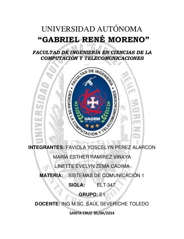 """UNIVERSIDAD AUTÓNOMA """"GABRIEL RENÉ MORENO"""" FACULTAD DE INGENIERÍA EN CIENCIAS DE LA COMPUTACIÓN Y TELECOMUNICACIONES INTEG..."""