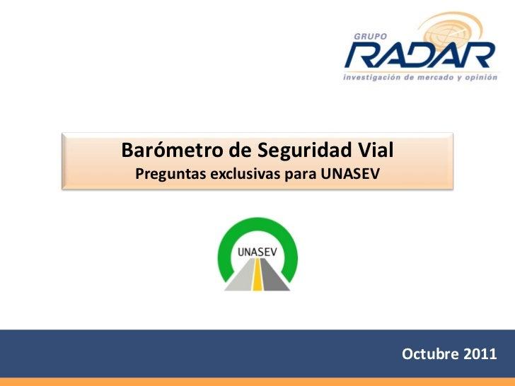 Barómetro de Seguridad Vial Preguntas exclusivas para UNASEV                                    Octubre 2011