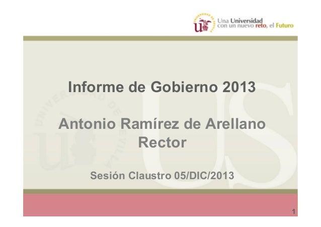 Informe de Gobierno 2013  Informe de Gobierno 2013 Antonio Ramírez de Arellano Rector Sesión Claustro 05/DIC/2013 1