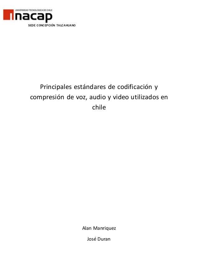 SEDE CONCEPCIÓN TALCAHUANO Principales estándares de codificación y compresión de voz, audio y video utilizados en chile A...