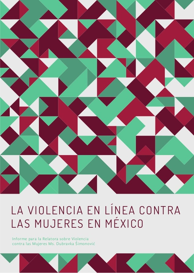 LA VIOLENCIA EN LÍNEA CONTRA LAS MUJERES EN MÉXICO Informe para la Relatora sobre Violencia contra las Mujeres Ms. Dubravk...