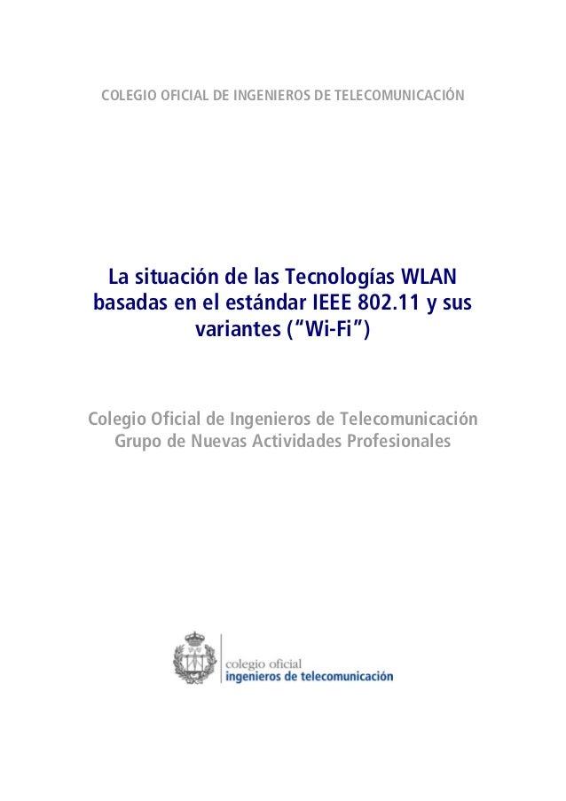 COLEGIO OFICIAL DE INGENIEROS DE TELECOMUNICACIÓN La situación de las Tecnologías WLAN basadas en el estándar IEEE 802.11 ...