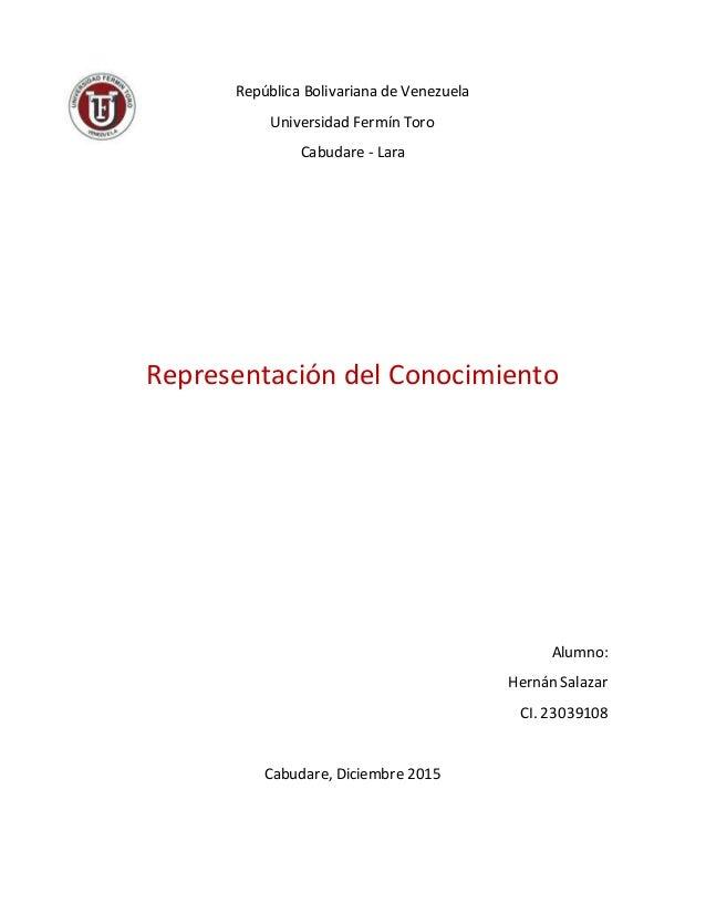 República Bolivariana de Venezuela Universidad Fermín Toro Cabudare - Lara Representación del Conocimiento Alumno: Hernán ...