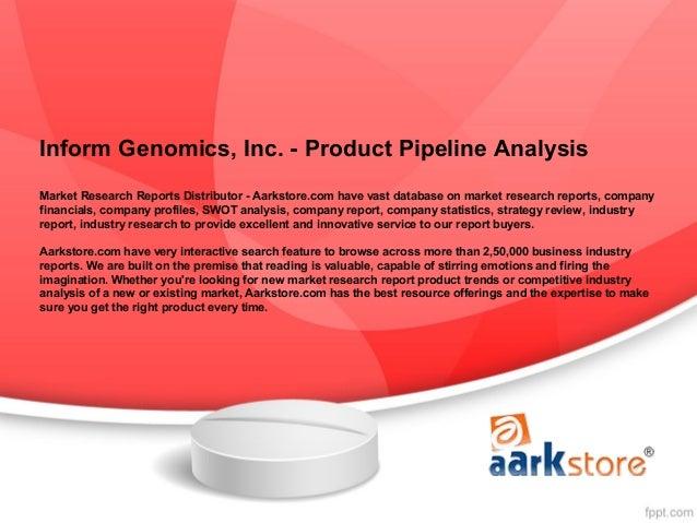 Inform Genomics, Inc. - Product Pipeline AnalysisMarket Research Reports Distributor - Aarkstore.com have vast database on...