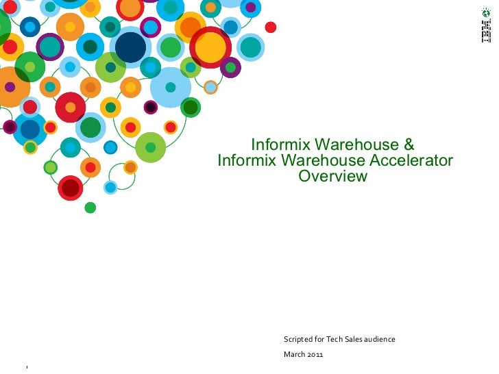 Informix Warehouse &  Informix Warehouse Accelerator Overview  <ul><li>Scripted for Tech Sales audience </li></ul><ul><li>...
