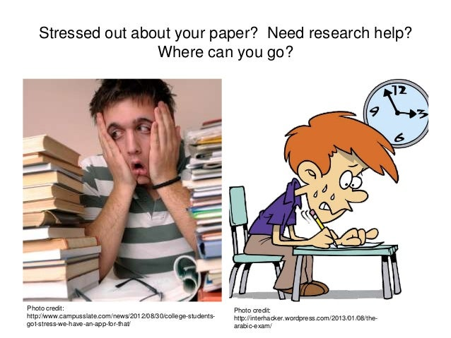 Stressed out about your paper? Need research help?Where can you go?Photo credit:http://www.campusslate.com/news/2012/08/30...