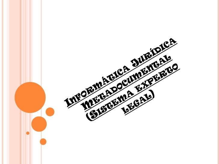 Informática Jurídica Metadocumental(Sistema experto legal)<br />