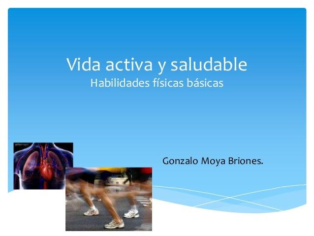 Vida activa y saludableHabilidades físicas básicasGonzalo Moya Briones.