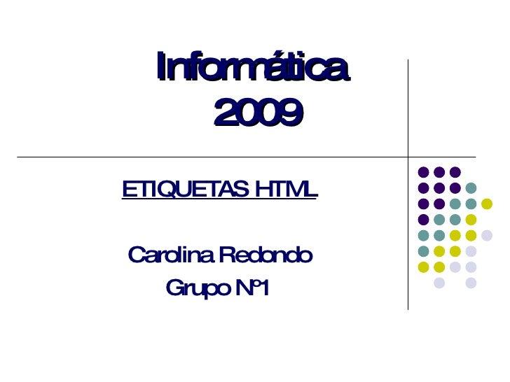 Informática  2009 ETIQUETAS HTML Carolina Redondo Grupo Nº1