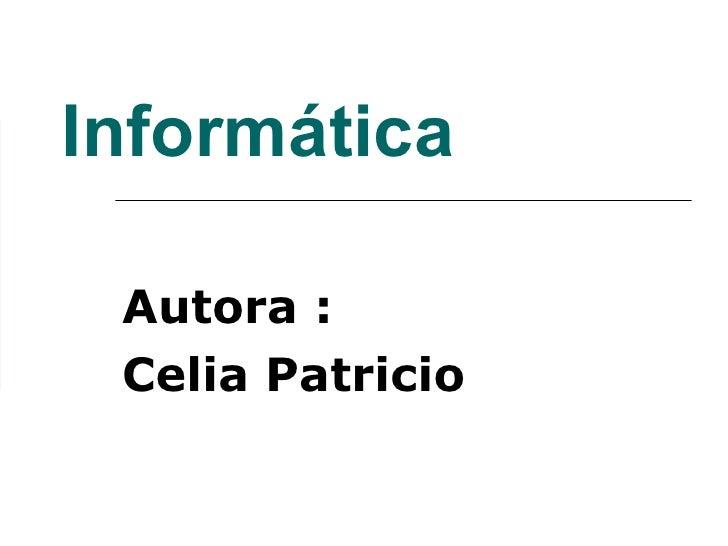 Informática Autora :  Celia Patricio