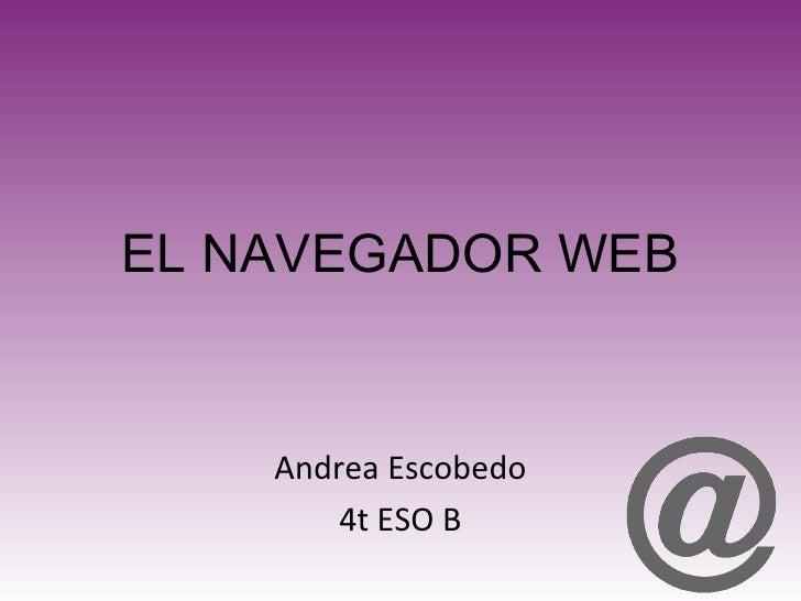EL NAVEGADOR WEB Andrea Escobedo 4t ESO B