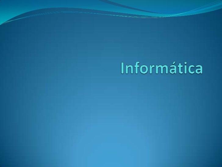 Informática               Informática é um termo usado para                descrever o conjunto das ciências da          ...