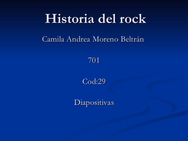 Historia del rock Camila Andrea Moreno Beltrán  701 Cod:29 Diapositivas