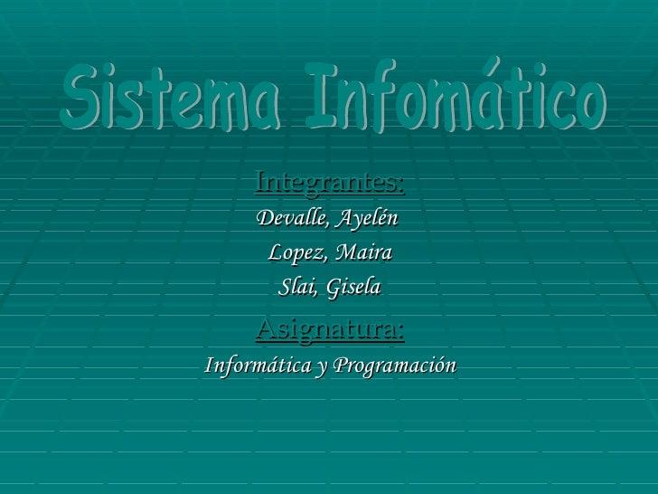 <ul><li>Integrantes: </li></ul><ul><li>Devalle, Ayelén  </li></ul><ul><li>Lopez, Maira </li></ul><ul><li>Slai, Gisela </li...