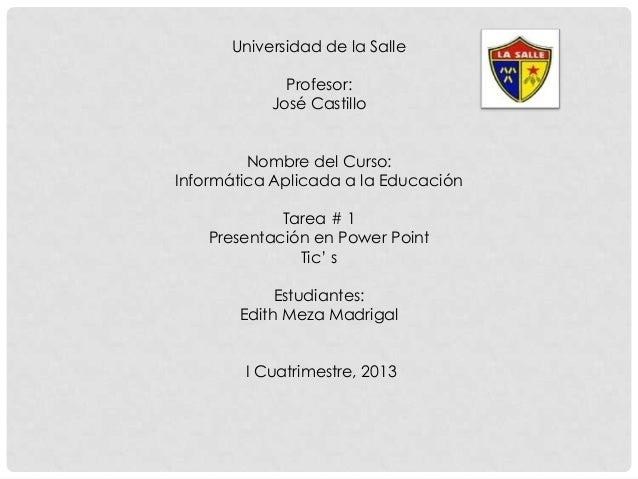 Universidad de la Salle             Profesor:           José Castillo         Nombre del Curso:Informática Aplicada a la E...