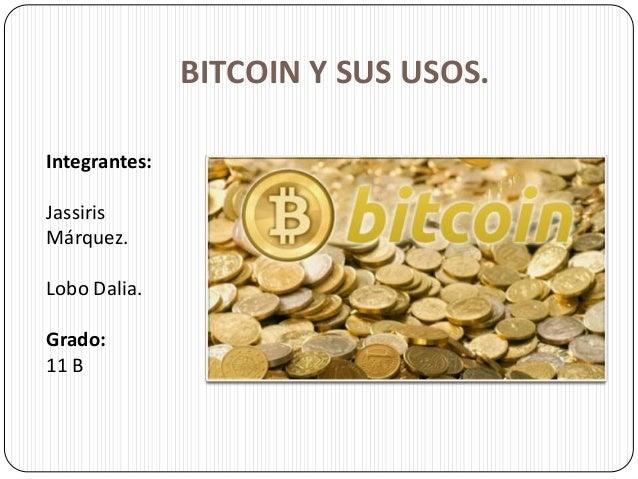 BITCOIN Y SUS USOS. Integrantes: Jassiris Márquez. Lobo Dalia. Grado: 11 B