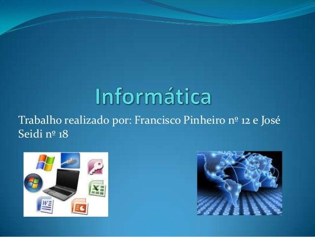 Trabalho realizado por: Francisco Pinheiro nº 12 e José Seidi nº 18