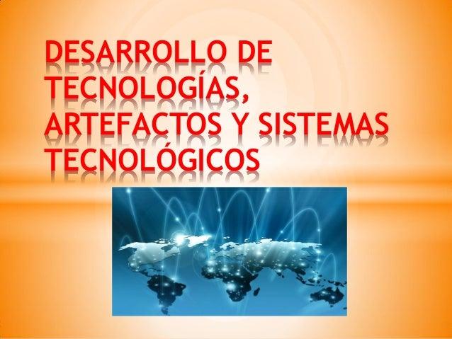 DESARROLLO DE TECNOLOGÍAS, ARTEFACTOS Y SISTEMAS TECNOLÓGICOS