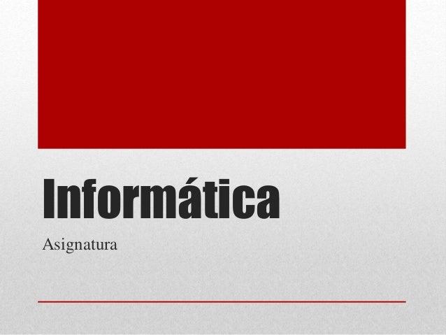 Informática  Asignatura