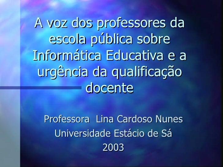 A voz dos professores da escola pública sobre Informática Educativa e a urgência da qualificação docente Professora  Lina ...