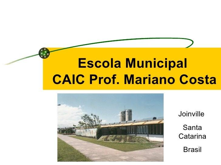 Escola Municipal  CAIC Prof. Mariano Costa Joinville  Santa Catarina Brasil