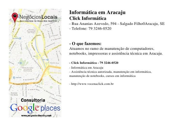 Informática em AracajuClick Informática- Rua Ananias Azevedo, 594 - Salgado Filho0Aracaju, SE- Telefone: 79 3246-0520- O q...