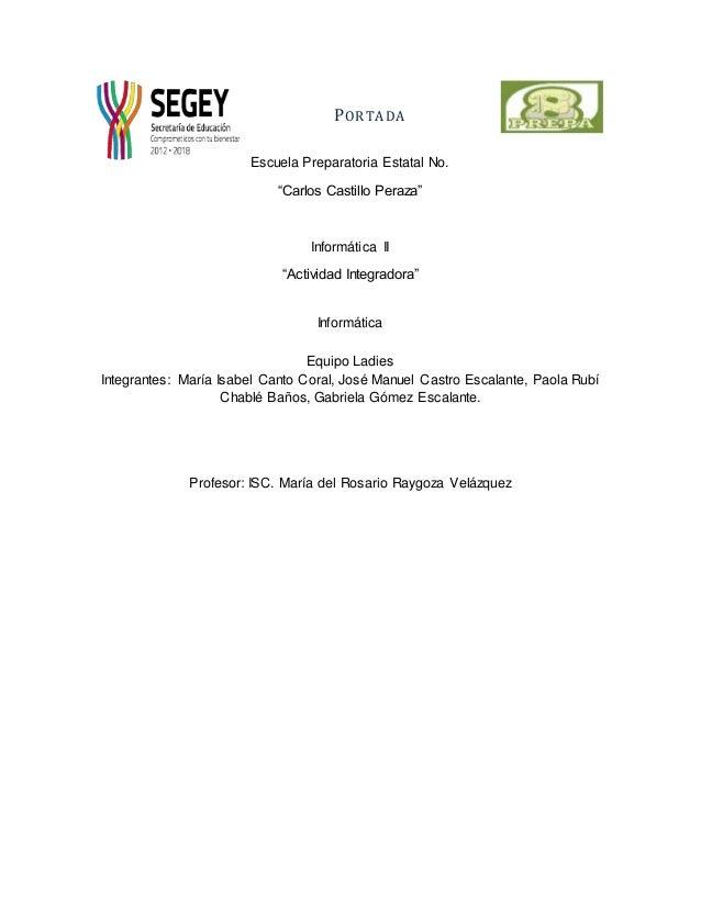 """PORTADA Escuela Preparatoria Estatal No. """"Carlos Castillo Peraza"""" Informática II """"Actividad Integradora"""" Informática Equip..."""