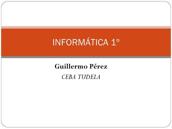 INFORMÁTICA 1º Guillermo Pérez CEBA TUDELA