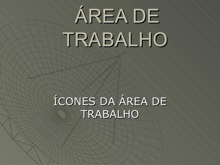 ÁREA DE TRABALHOÍCONES DA ÁREA DE    TRABALHO