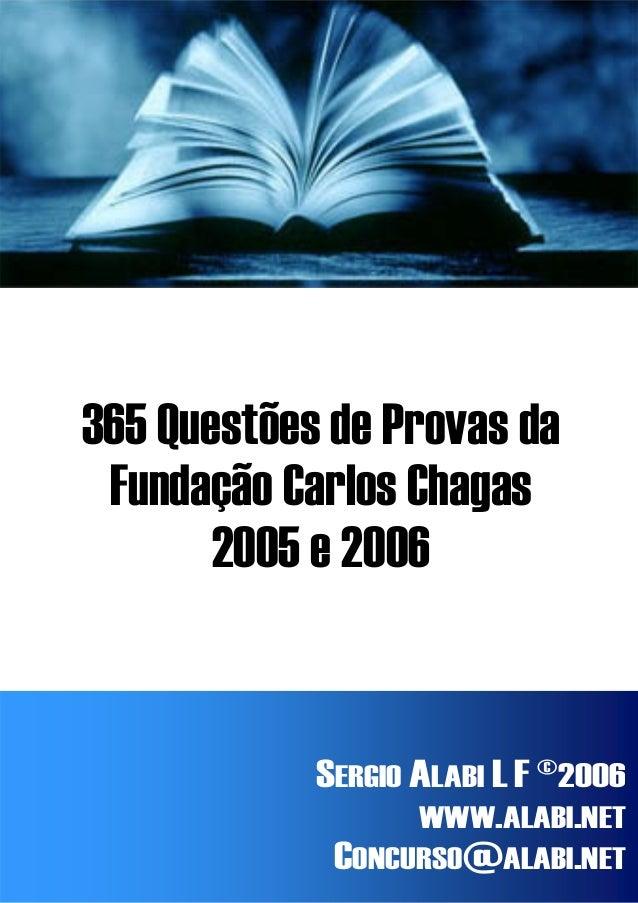 365 Questões de Provas da  Fundação Carlos Chagas  2005 e 2006  SERGIO ALABI L F ©2006  WWW.ALABI.NET  CONCURSO@ALABI.NET ...