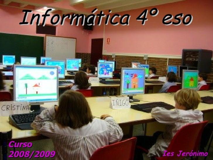 Informática 4º eso   <ul><li>Ies Jerónimo González </li></ul>Curso 2008/2009