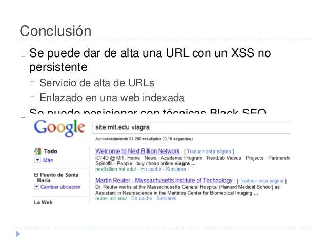 Conclusión  Se puede dar de alta una URL con un XSS no  persistente  Servicio de alta de URLs  Enlazado en una web indexad...