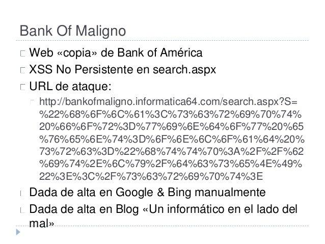 Bank Of Maligno  Web «copia» de Bank of América  XSS No Persistente en search.aspx  URL de ataque:  http://bankofmaligno.i...