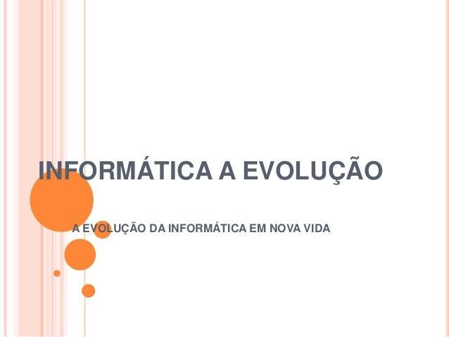 INFORMÁTICA A EVOLUÇÃO  A EVOLUÇÃO DA INFORMÁTICA EM NOVA VIDA
